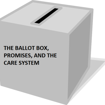 """""""THE BALLOT BOX, PROMISES AND THE CARE SYSTEM"""""""